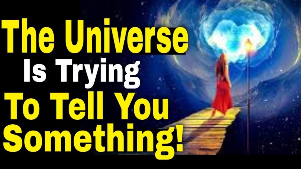 Pay Attention to the Signs of the Universe!! The Universe Is Trying To Tell You Something