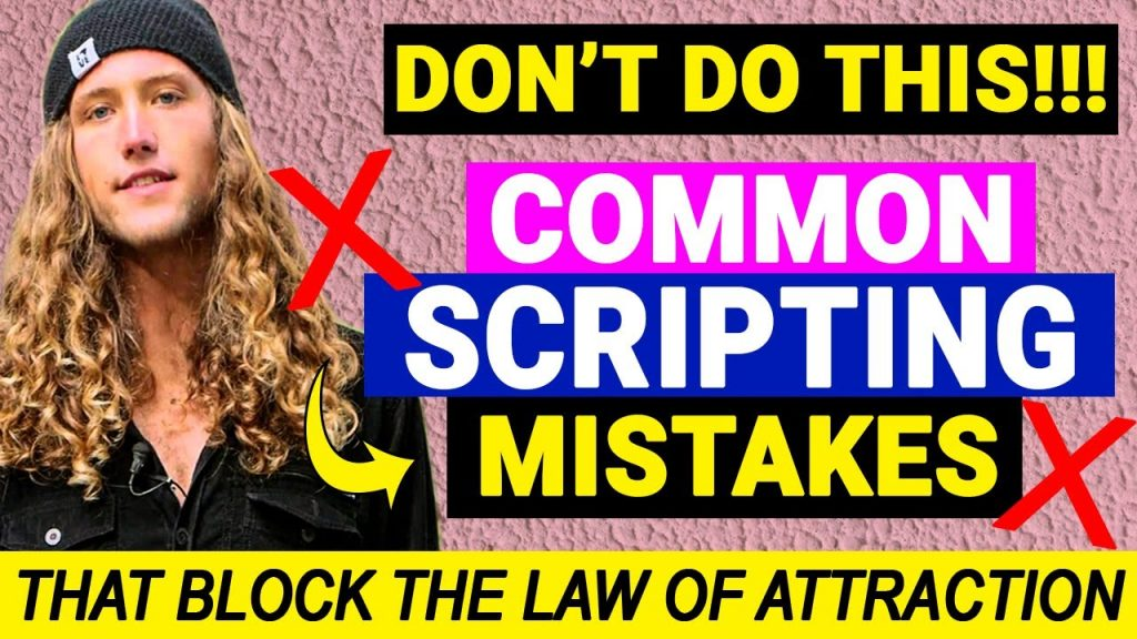 BEWARE!!!: Most Common Mistakes While Scripting That Block The Law of Attraction!!